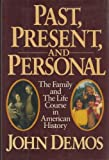 img - for Past, Present, and Personal: The Family and the Life Course in American History by John Putnam Demos (1986-10-09) book / textbook / text book