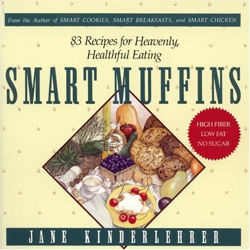 Smart Muffins: 83 Recipes for Heavenly, Healthful Eating (Jane Kinderlehrer Smart Food Series)