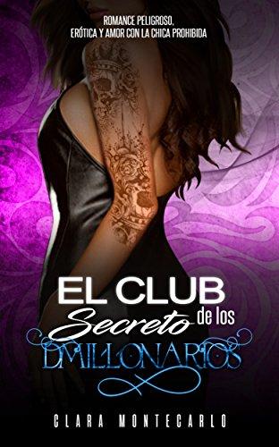 El Club Secreto de los Millonarios: Romance Peligroso, Erótica y Amor con la Chica Prohibida (Novel