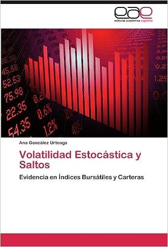 Volatilidad Estocástica y Saltos: Evidencia en Índices Bursátiles y Carteras (Spanish Edition): Ana González Urteaga: 9783847354888: Amazon.com: Books