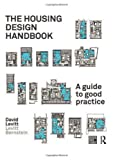 Housing Design Handbook : A Guide to Good Practice, Levitt, David, 0415491509