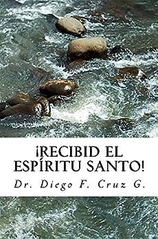 ¡Recibid El Espíritu Santo!: Un Curso Práctico para llegar a ser Testigo Eficaz de Cristo (Manuales de Estudio Bíblico Cruz nº 2) (Spanish Edition) by [G., Diego F. Cruz]