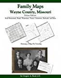 Family Maps of Wayne County, Missouri, Deluxe Edition : With Homesteads, Roads, Waterways, Towns, Cemeteries, Railroads, and More, Boyd, Gregory A., 1420310348