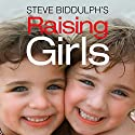 Raising Girls Audiobook by Steve Biddulph Narrated by Damien Warren-Smith