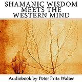 Shamanic Wisdom Meets the Western Mind: An
