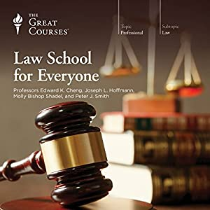 Law School for Everyone Lecture by  The Great Courses Narrated by Professor Edward K. Cheng JD, Professor Joseph L. Hoffmann JD, Professor Molly Bishop Shadel JD, Professor Peter J. Smith JD