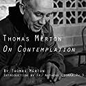 Thomas Merton on Contemplation Speech by Thomas Merton Narrated by Thomas Merton, Fr. Anthony Ciorra PhD