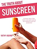 The Truth About Sunscreen: A Closer Look At The Facts And Myths Behind Sun Exposure And Sun Protection