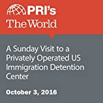 A Sunday Visit to a Privately Operated US Immigration Detention Center | Monica Campbell