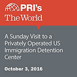 A Sunday Visit to a Privately Operated US Immigration Detention Center