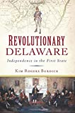 Revolutionary Delaware: Independence in the First State (Military)