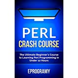 Perl: Crash Course - The Ultimate Beginner's Course to Learning Perl Programming in Under 12 Hours