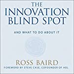 The Innovation Blind Spot: Why We Back the Wrong Ideas - and What to Do About It | Ross Baird,Steve Case