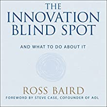 The Innovation Blind Spot: Why We Back the Wrong Ideas - and What to Do About It Audiobook by Ross Baird, Steve Case Narrated by Patrick Lawlor