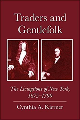 Traders and Gentlefolk: The Livingstons of New York, 1675-1790