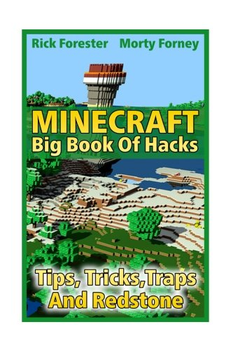 Minecraft Big Book Of Hacks: Tips, Tricks,Traps And Redstone by CreateSpace Independent Publishing Platform