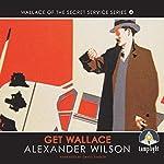 Get Wallace!: Wallace of the Secret Service, Book 4 | Alexander Wilson