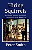 Hiring Squirrels: 12 Essential Interview Questions To Uncover Great Retail Sales Talent