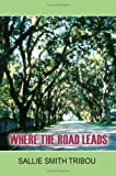 Where the Road Leads, Sallie Smith Tribou, 1418478628