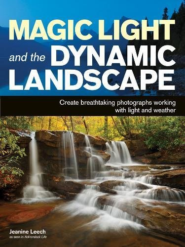 - Magic Light and the Dynamic Landscape: Take Advantage of Light and Weather to Create Amazing Photographs