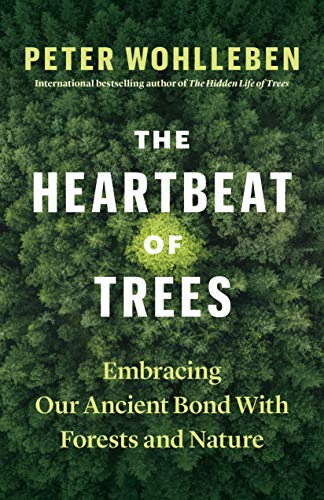 Book Cover: The Heartbeat of Trees: Embracing Our Ancient Bond with Forests and Nature