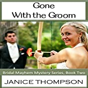 Gone with the Groom: Bridal Mayhem Mysteries Book 2 | Janice Thompson