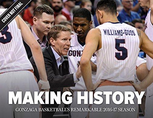 Making History  Gonzaga Basketballs Remarkable 2016 17 Season