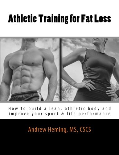 Athletic Training for Fat Loss: How to build a lean, athletic body and improve your sport & life performance