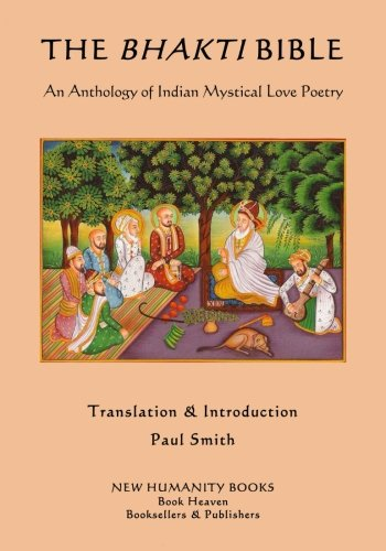 The Bhakti Bible: An Anthology of Indian Mystical Love Poetry PDF