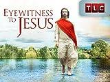 Eyewitness To Jesus
