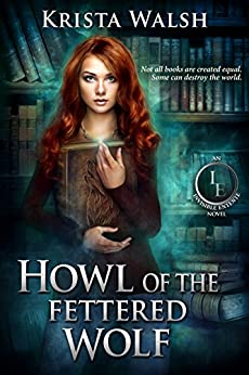Howl of the Fettered Wolf (The Invisible Entente Book 4) by [Walsh, Krista]