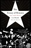 The Frenzy of Renown, Leo Braudy, 0679776303
