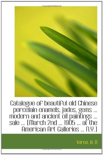 - Catalogue of beautiful old Chinese porcelain enamels, jades, gems ... modern and ancient oil paintin