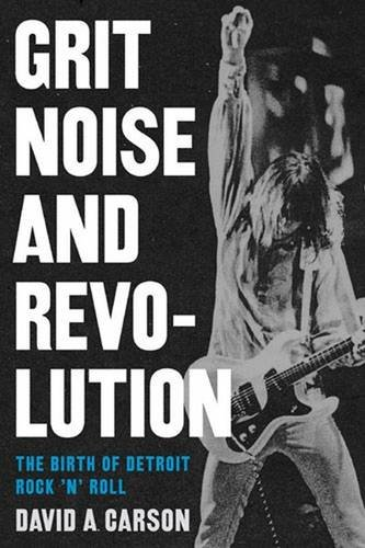 Grit, Noise, and Revolution: The Birth of Detroit Rock 'n' Roll PDF