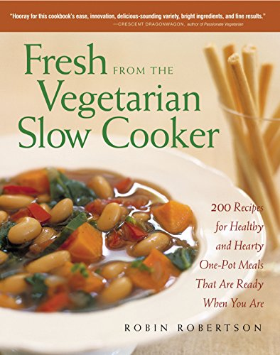 Fresh from the Vegetarian Slow Cooker: 200 Recipes for Healthy and Hearty One-Pot Meals That Are Ready When You Are -