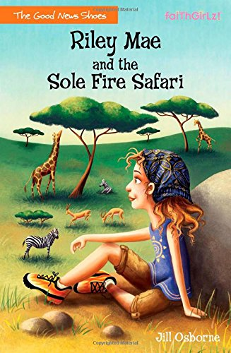 Riley Mae and the Sole Fire Safari (Faithgirlz / The Good News Shoes)