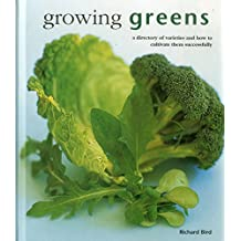 Growing Greens: A Directory Of Varieties And How To Cultivate Them Successfully