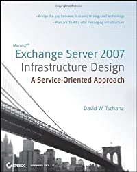 Microsoft Exchange Server 2007 Infrastructure Design: A Service-Oriented Approach
