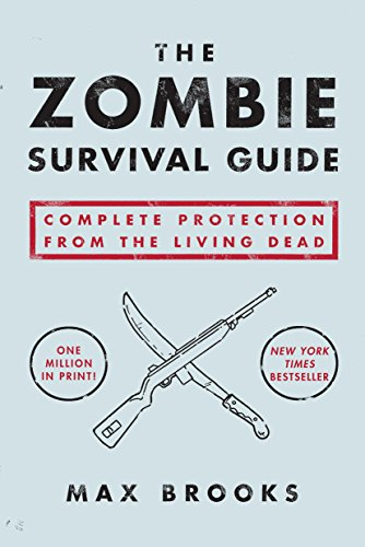 The Zombie Survival Guide: Complete Protection from the Living Dead (Best Way To Survive The Zombie Apocalypse)
