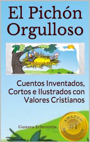Descargar Libro Cuentos Inventados, Cortos E Ilustrados Con Valores Cristianos - El Pichón Orgulloso Gustavo Echeverria