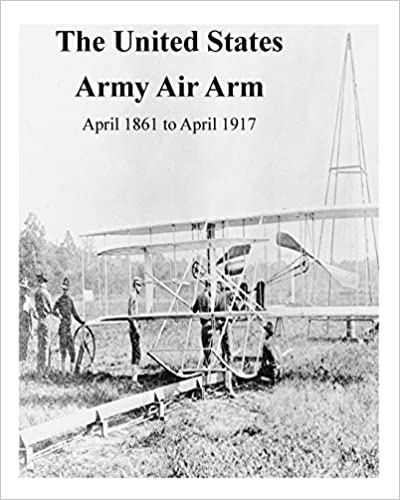 Book The United States Army Air Arm, April 1861 to April 1917