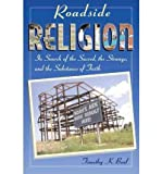Front cover for the book Roadside Religion: In Search of the Sacred, the Strange, and the Substance of Faith by Timothy K. Beal
