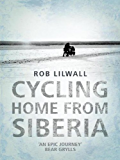 Cycling Home From Siberia (English Edition)