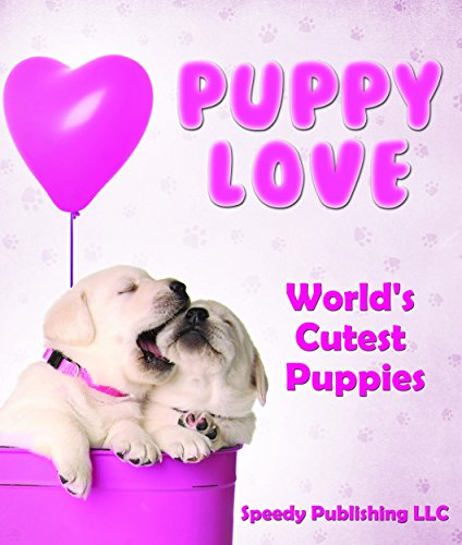 Puppy Love - World's Cutest Puppies: Dog Facts and Picture Book for Kids (Five Dollar Magazines)