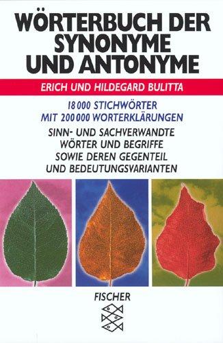 Wörterbuch der Synonyme und Antonyme: 18000 Stichwörter mit 200000 Worterklärungen. Sinn- und sachverwandte Wörter und Begriffe sowie deren Gegenteil und Bedeutungsvarianten