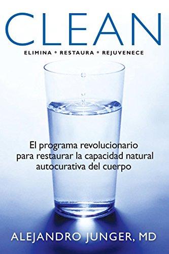 Clean: El programa revolucionario para restaurar la capacidad natural autocurativa del cuerpo (Spanish Edition) [Alejandro Junger MD] (Tapa Blanda)