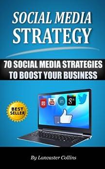 Social Media Strategy - 70 Social Media Strategies to Boost Your Business (Social Media Tips) (Social Media Handbook Book 1) by [Collins, Lancaster]