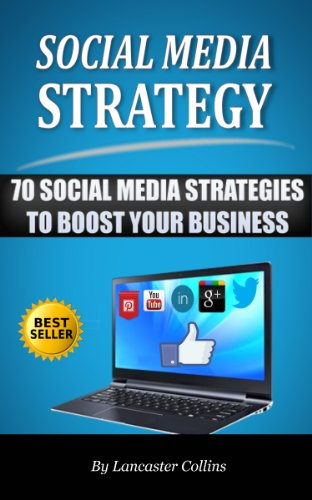 Social Media Strategy - 70 Social Media Strategies to Boost Your Business (Social Media Tips) (Social Media Handbook Book 1)