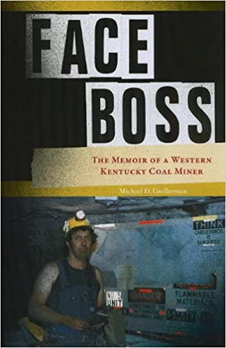Face boss the memoir of a western kentucky coal miner michael d face boss the memoir of a western kentucky coal miner michael d guillerman 9781572336933 amazon books fandeluxe Gallery