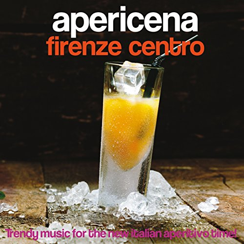 Apericena Firenze centro (Trendy Music for the New Italian Aperitivo Time!) -